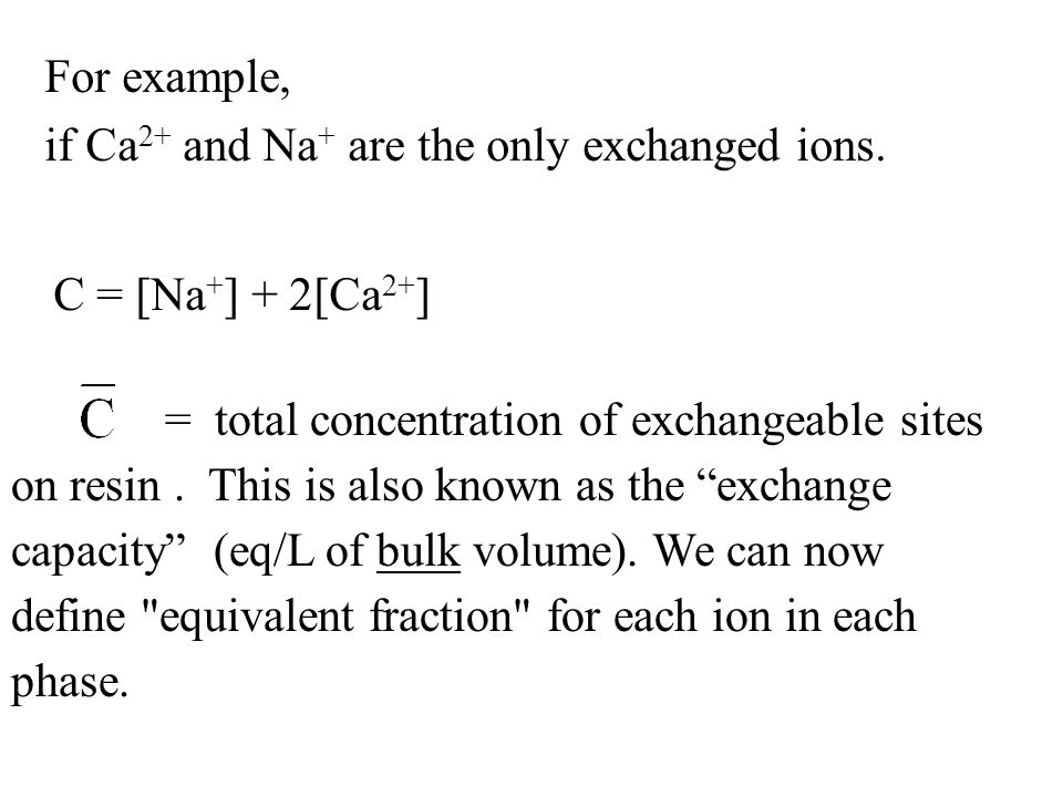 For example, if Ca2+ and Na+ are the only exchanged ions. C = [Na+] + 2[Ca2+]